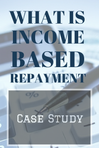 What Is Income Based Repayment: A Case Study