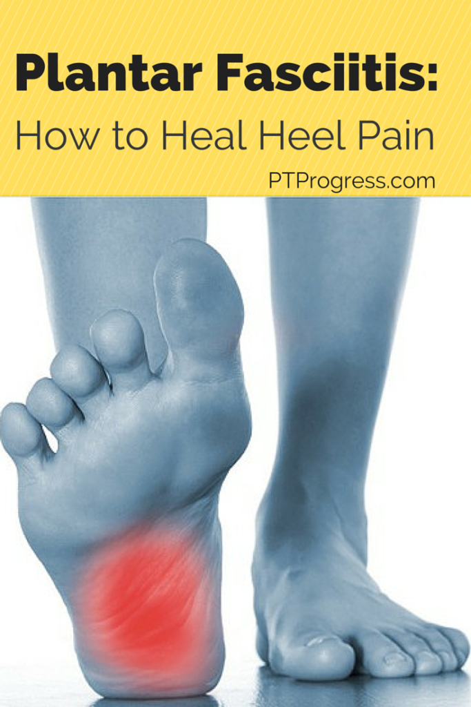 Plantar Fasciitis Treatment How To Heal Heel Pain