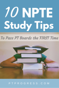 10 NPTE Studying Tips To Pass PT Boards On Your First Attempt