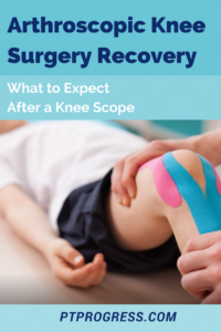 Arthroscopic Knee Surgery Recovery: What to Expect After a Knee Scope