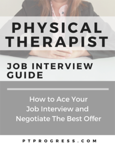Physical Therapist Job Interview Guide:  How Ace a PT Job Interview