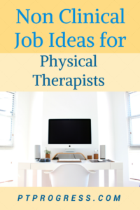 Non Clinical Physical Therapy Job Ideas