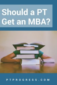 Should a PT Get an MBA? Is Physical Therapy and MBA a Good Mix?