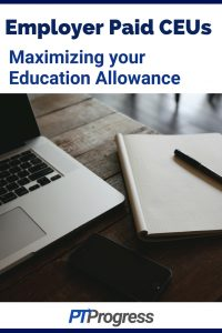 Employer Paid CEU: Maximizing your Education Allowance
