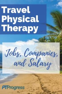 Best Travel Physical Therapy Jobs, Salary, and Companies for 2019
