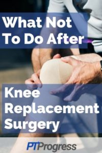 What Not to do After Knee Replacement Surgery
