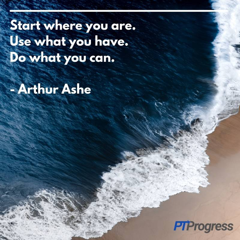 Start where you are. Use what you have. Do what you can. - Arthur Ashecount the waves. (1)