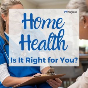 Home Health Physical Therapy – Tips from a Home Health PT